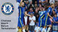 Chelsea belum merasakan kekalahan, Piala Super Eropa 2021