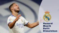 Hazard Masih Sulit Dimainkan, Madrid melawan Inter, pemain internasional Belgia