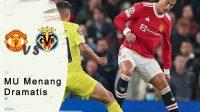menciptakan peluang untuk mencetak gol, gol penentu kemenangan, MU menang dramatis, MU vs Villarreal
