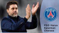 PSG Harus Kalahkan Chelsea