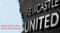 Newcastle Klub Kaya Raya, Newcastle United Berubah Draktis, klub terkaya di dunia
