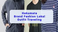 Outfit Traveling, pakaian yang berkualitas, brand fashion lokal, Hakumata